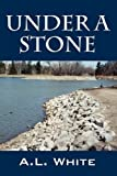 Under a Stone, A. L. White, 1432741179