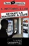 Histoires à lire devant la machine à café - 10 nouvelles, 10 auteurs - Pause-nouvelle t6 par Aussanaire