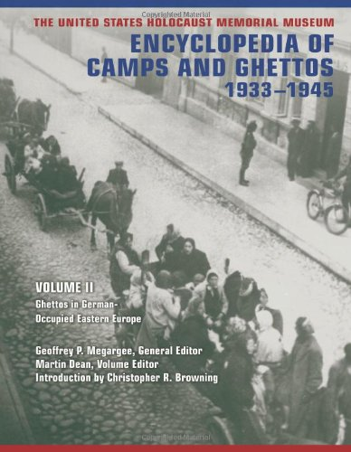 The United States Holocaust Memorial Museum Encyclopedia of Camps and Ghettos, 1933-1945: Ghettos in German-Occupied Eastern Europe(Part A & B) (Volume II)