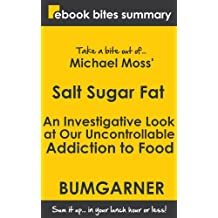 Book Summary of Salt Sugar Fat: An Investigative Look at Our Uncontrollable Addiction to Food (eBook Bites Book Summary)