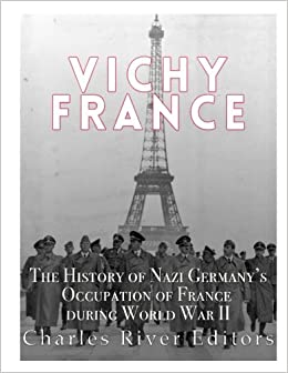 Vichy France: The History of Nazi Germany's Occupation of