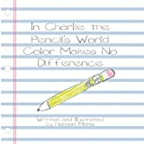 In Charlie the Pencil's World Color Makes No Difference, Haroon Monis, 1456017861