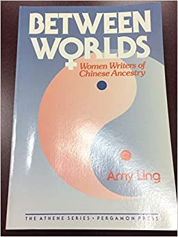 Between Two Worlds: Women Writers of Chinese Ancestry (Athene) by Amy Ling (1990-06-30)