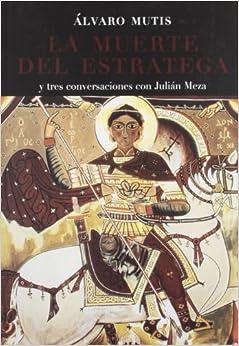 La muerte del estratega y tres conversaciones con Julián Meza (Spanish Edition)