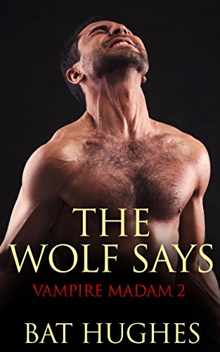The Wolf Says: Vampire & Werewolf Love in the Ripper's London (Vampire Madam Book 2)