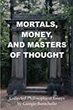 Mortals, Money, and Masters of Thought: Collected philosophical essays by Giorgio Baruchello
