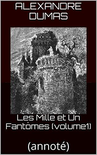 (Les Mille et Un Fantômes (volume1): (annoté) (French Edition))