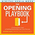 The Opening Playbook: A Professional's Guide to Building Relationships That Grow Revenue Audiobook by Andrew Dietz Narrated by A. T. Chandler