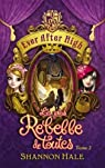 Ever After High - Tome 2 - La plus rebelle de toutes par Hale
