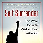 Self Surrender: Ten Ways to Suffer Well in Union with God and the Rhineland Mystics | Dewey J. Bjorkman,James R. Kurzynski STL