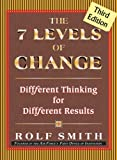 The 7 Levels of Change: Different Thinking for Different Results 3rd Edition, Rolf Smith, 1930819501