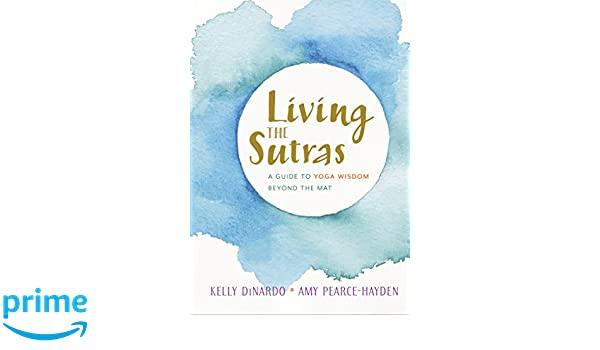 Living the Sutras: A Guide to Yoga Wisdom beyond the Mat ...