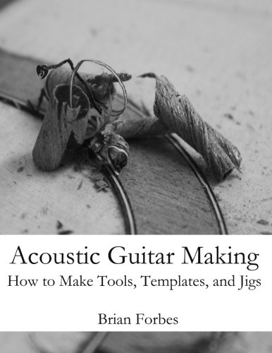 Acoustic Guitar Making: How to make Tools, Templates, and Jigs (Best Acoustic Guitar Luthiers)