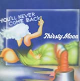 You'll Never Come Back By Thirsty Moon (2006-09-28)