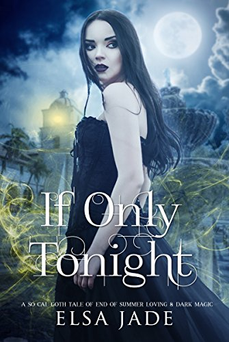 If Only Tonight: A So Cal Goth Tale of End of Summer Loving & Dark Magic