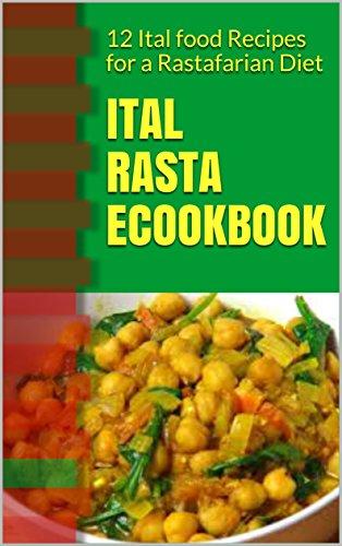 Ital Rasta eCookbook: 12 Ital food Recipes for a Rastafarian Diet by Y E
