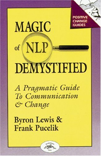 Magic of NLP Demystified: A Pragmatic Guide to Communication & Change (Positive Change Guides)