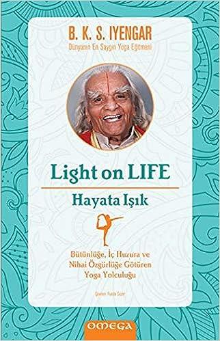 Light On Life - Hayata Isik; Bütünlüge Ic Huzura ve Nihai ...