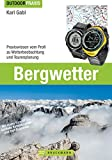 Bergwetter: Praxiswissen vom Profi zu Wetterbeobachtung und Tourenplanung (Outdoor Praxis)