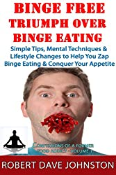 Binge Free - Triumph Over Binge Eating (Confessions of A Former Food Addict Book 1)