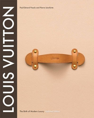 Louis Vuitton: The Birth of Modern Luxury Updated Edition ()