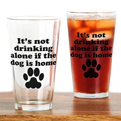 (CafePress Its Not Drinking Alone If The Dog Is Home Drinking Pint Glass, 16 oz. Drinking Glass)