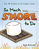 Search : So Much S'more to Do: Over 50 Variations of the Campfire Classic