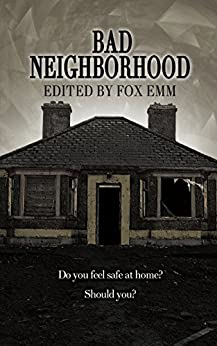 Bad Neighborhood (Misfit Horror Anthologies Book 1) by [Emm, Fox, Shimaira, L.B., Hearst, Kathryn M., Morano, K. Z., House, Adam S., Bacio, Louisa, Myers, Lori M., Sperduto, Benjamin, Ayre, Richard]