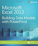 Building Data Models with PowerPivot: Microsoft® Excel® 2013