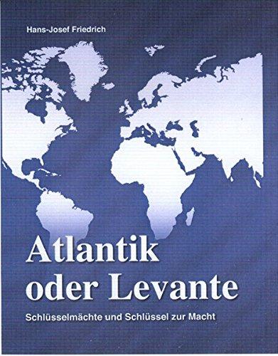 Atlantik oder Levante?: Schlüsselmächte und Schlüssel zur Macht