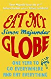 Front cover for the book Eat My Globe: One Year to Go Everywhere and Eat Everything by Simon Majumdar