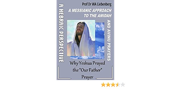 A Messianic Approach to the Amidah and Avinu Prayers: Why