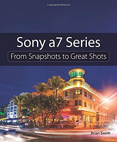 Sony a7 Series: From Snapshots to Great Shots (Viewfinder Series 3)