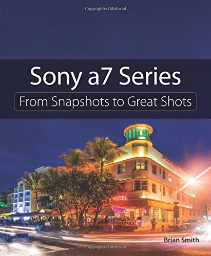 Sony a7 Series: From Snapshots to Great Shots (Best Lenses For Sony A7rii)