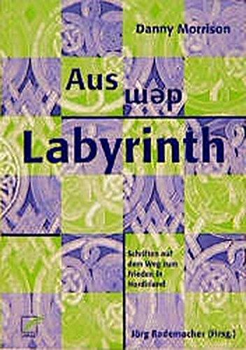 Aus dem Labyrinth: Schriften auf dem Weg zum Frieden in Nordirland