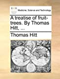 A Treatise of Fruit-Trees by Thomas Hitt, Thomas Hitt, 1140767453