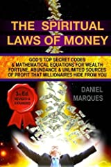 The Spiritual Laws of Money: God's Top Secret Codes and Mathematical Equations for Wealth, Fortune, Abundance and Unlimited Sources of Profit that Millionaires Hide From You Paperback