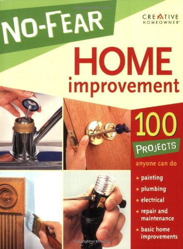 No Fear Home Improvement 100 Projects Anyone Can Do Creative Homeowner Editors Of Creative Homeowner 9781580113687 Amazon Com Books