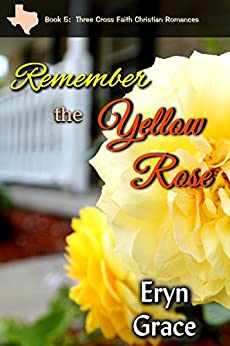 Remember the Yellow Rose (Three Cross Faith Book 5) by [Grace, Eryn]