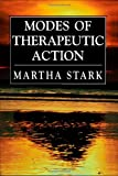 Modes of Therapeutic Action, Martha Stark, 0765702509