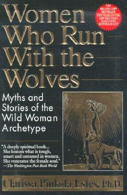 Women Who Run with the Wolves: Myths and Stories of the Wild Woman Archetype [WOMEN WHO RUN W/THE WOLVES]