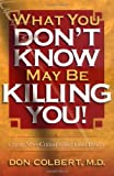 What You Don't Know May Be Killing You, Don Colbert, 0884196275