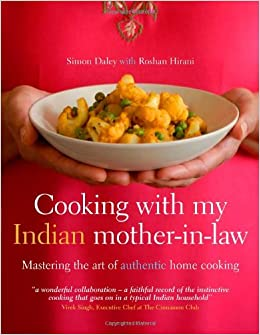 Cooking with my indian mother in law mastering the art of authentic cooking with my indian mother in law mastering the art of authentic home cooking simon daley roshan hirani 9781862057999 amazon books forumfinder Images