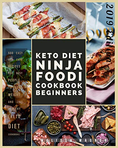 Keto Diet Ninja Foodi Cookbook for beginners: 500 Easy Low Carb Recipes for Busy People to Lose Weight and Live Healthy (Keto Diet Cookbook) by Melissa Wagner
