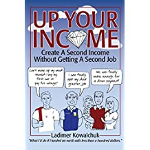 Up Your Income: Create a Second Income Without Getting a Second Job