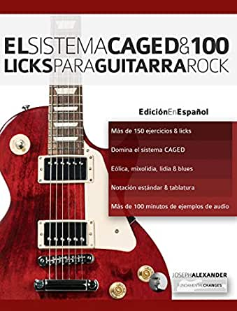 El sistema CAGED y 100 licks para guitarra rock (Series guitarra ...