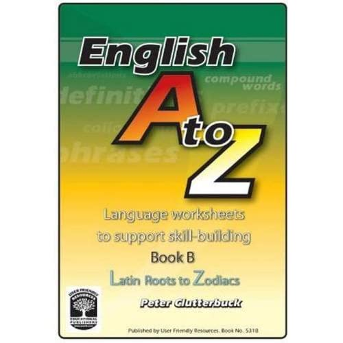 English A-Z: Latin Roots to Zodiacs Book B: Language Worksheets to ...