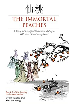 The Immortal Peaches: A Story In Simplified Chinese And Pinyin, 600 Word Vocabulary: Volume 3 Epub Descargar Gratis