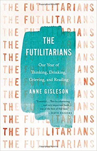 The Futilitarians: Our Year of Thinking, Drinking, Grieving, and Reading