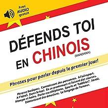 Défends toi en Chinois: Phrases pour parler depuis le premier jour! (avec audio gratuit) (Défendez-vous t. 2) (French Edition)